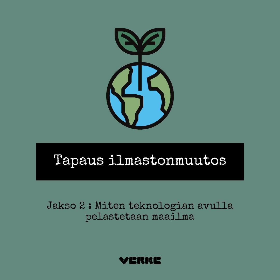 Tapaus ilmastonmuutos otsikko vihreällä taustalla. Tekstin yläpuolella maapallon kuvake, josta kasvaa vihreä kasvi.