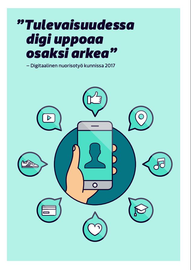 """Turkoosilla taustalla piirretty puhelin josta lähtee puhekuplia erilaisilla ikoneilla täytettynä ja teksti """"Tulevaisuudessa digi uppoaa osaksi arkea"""" – Digitaalinen nuorisotyö kunnissa 2017"""